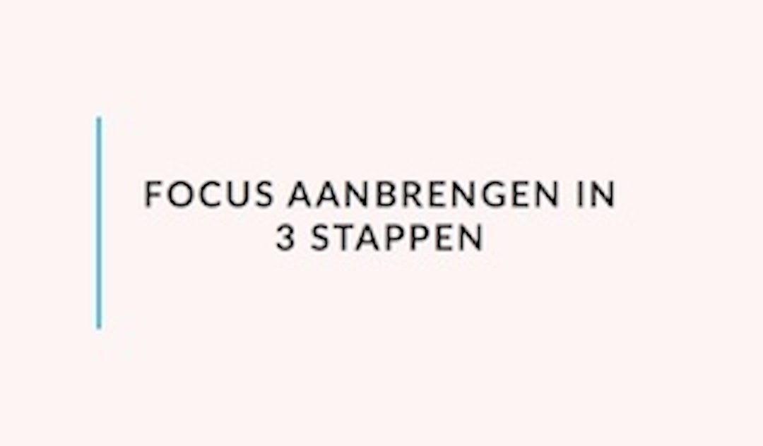 Focus aanbrengen in 3 stappen