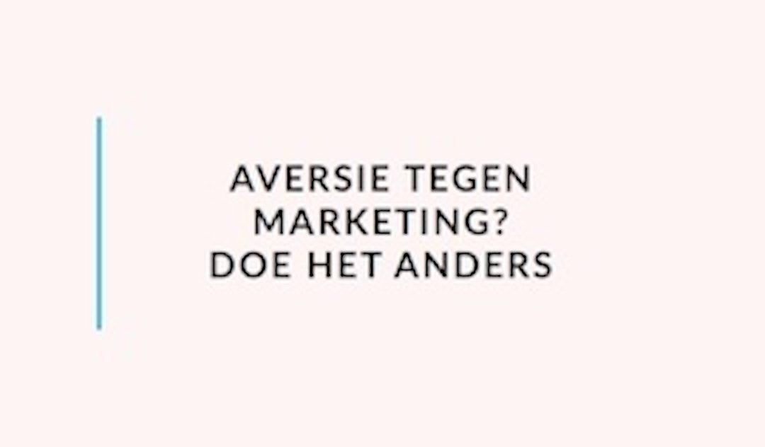 Aversie tegen marketing? Doe het anders.