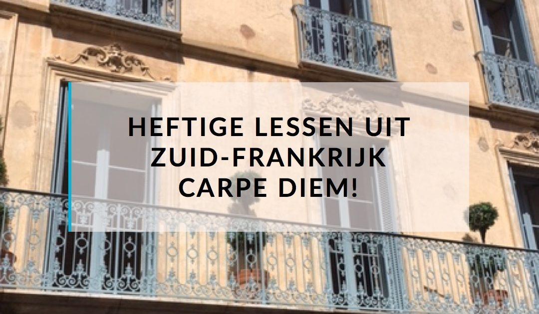 Heftige lessen uit Zuid-Frankrijk: carpe diem!