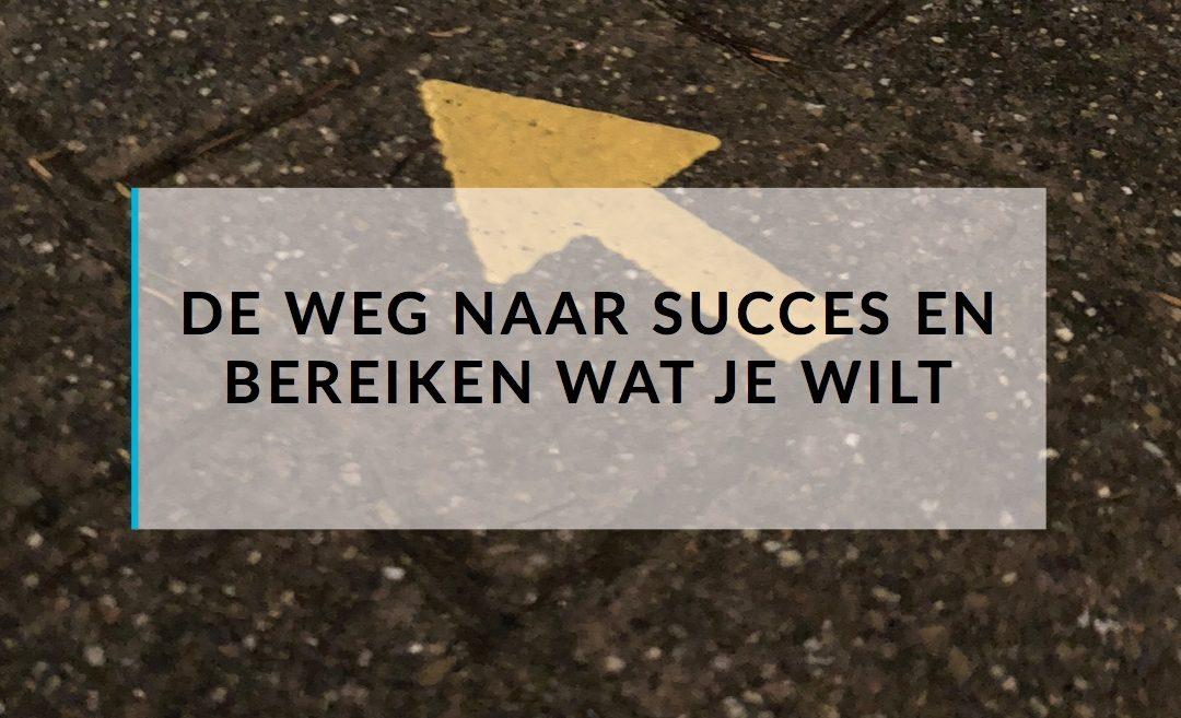 Dé weg naar succes en bereiken wat je wilt