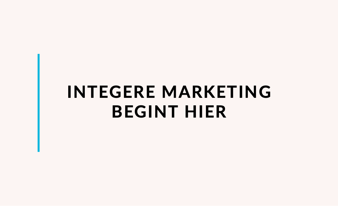 Integere marketing begint hier
