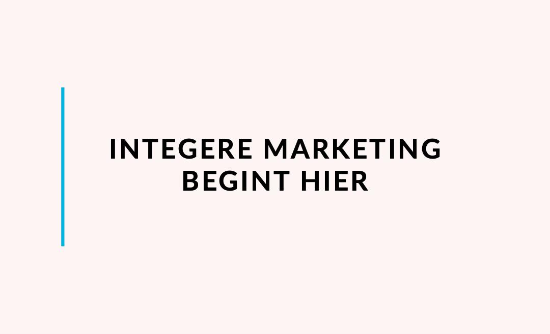 Integere marketing begint hier