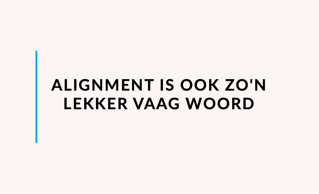 Alignment is ook zo lekker vaag