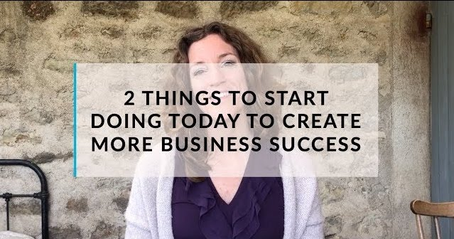 More business success? Two things you want to do today