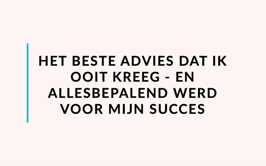 Het beste advies dat ik kreeg – en allesbepalend werd voor mijn succes