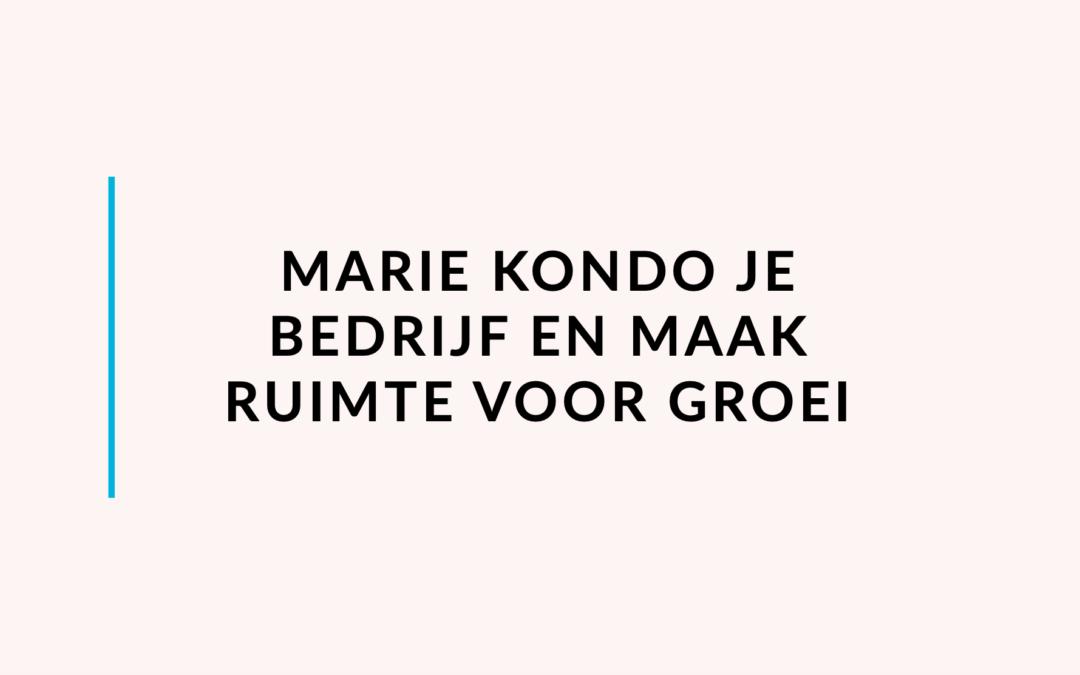 Marie Kondo je bedrijf en maak ruimte voor groei